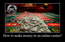 How I earned money in an online casino?