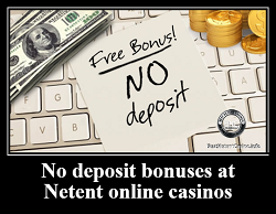 No deposit bonuses at Netent online casinos