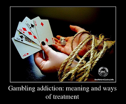 Gambling addiction meaning and ways of treatment