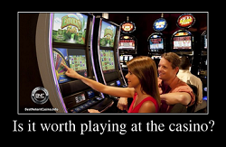 Is it worth playing at the casino?